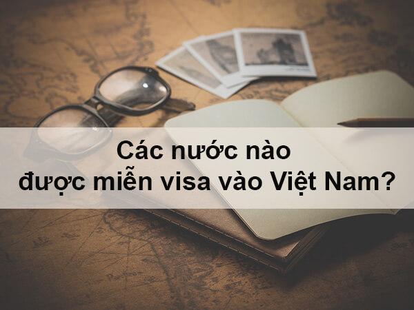 các nước nào được miễn visa vào Việt Nam